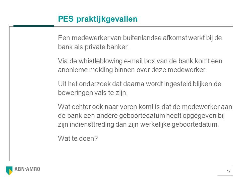 17 PES praktijkgevallen Een medewerker van buitenlandse afkomst werkt bij de bank als private banker.