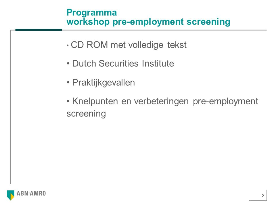 3 Workshop pre-employment screening Inhoud CD ROM o.a.: Wat is pre-employment screening.
