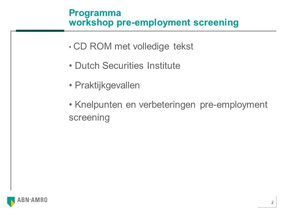 2 Programma workshop pre-employment screening CD ROM met volledige tekst Dutch Securities Institute Praktijkgevallen Knelpunten en verbeteringen pre-employment screening