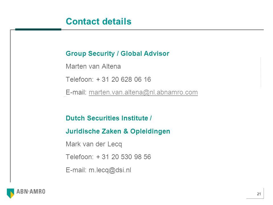 21 Contact details Group Security / Global Advisor Marten van Altena Telefoon: + 31 20 628 06 16 E-mail: marten.van.altena@nl.abnamro.commarten.van.altena@nl.abnamro.com Dutch Securities Institute / Juridische Zaken & Opleidingen Mark van der Lecq Telefoon: + 31 20 530 98 56 E-mail: m.lecq@dsi.nl