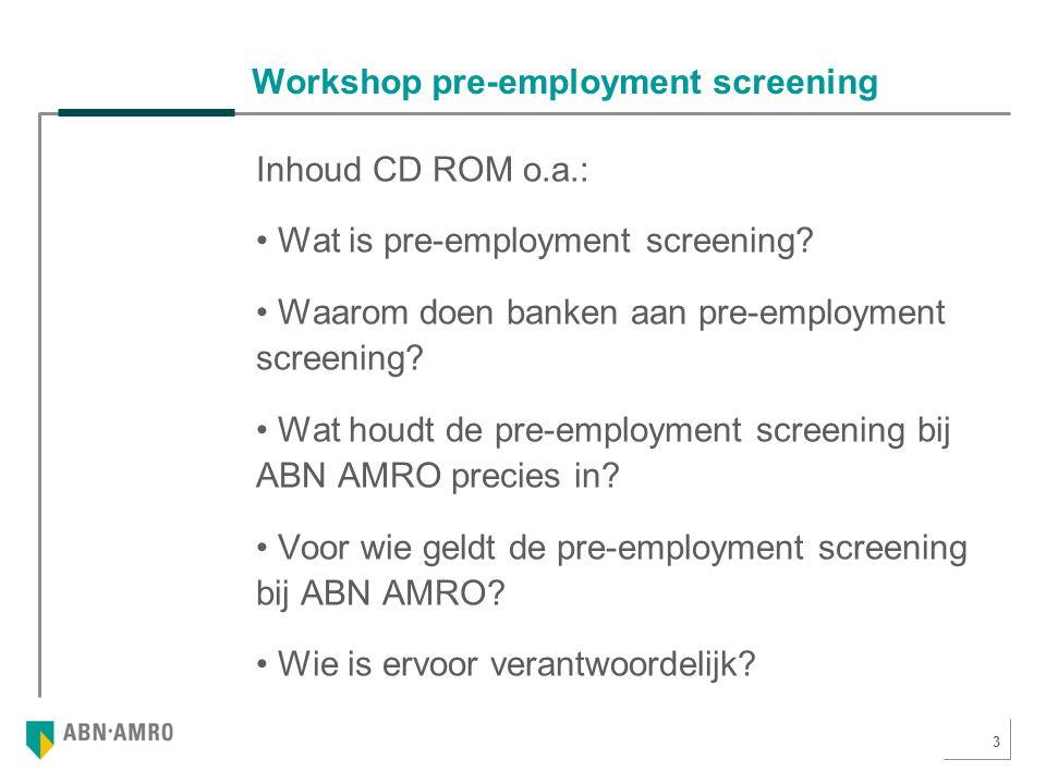 3 Workshop pre-employment screening Inhoud CD ROM o.a.: Wat is pre-employment screening.