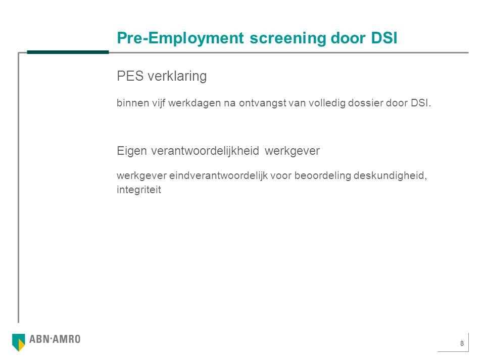 8 Pre-Employment screening door DSI PES verklaring binnen vijf werkdagen na ontvangst van volledig dossier door DSI.
