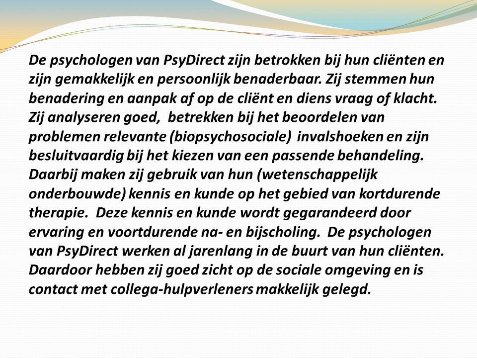 De psychologen van PsyDirect zijn betrokken bij hun cliënten en zijn gemakkelijk en persoonlijk benaderbaar.