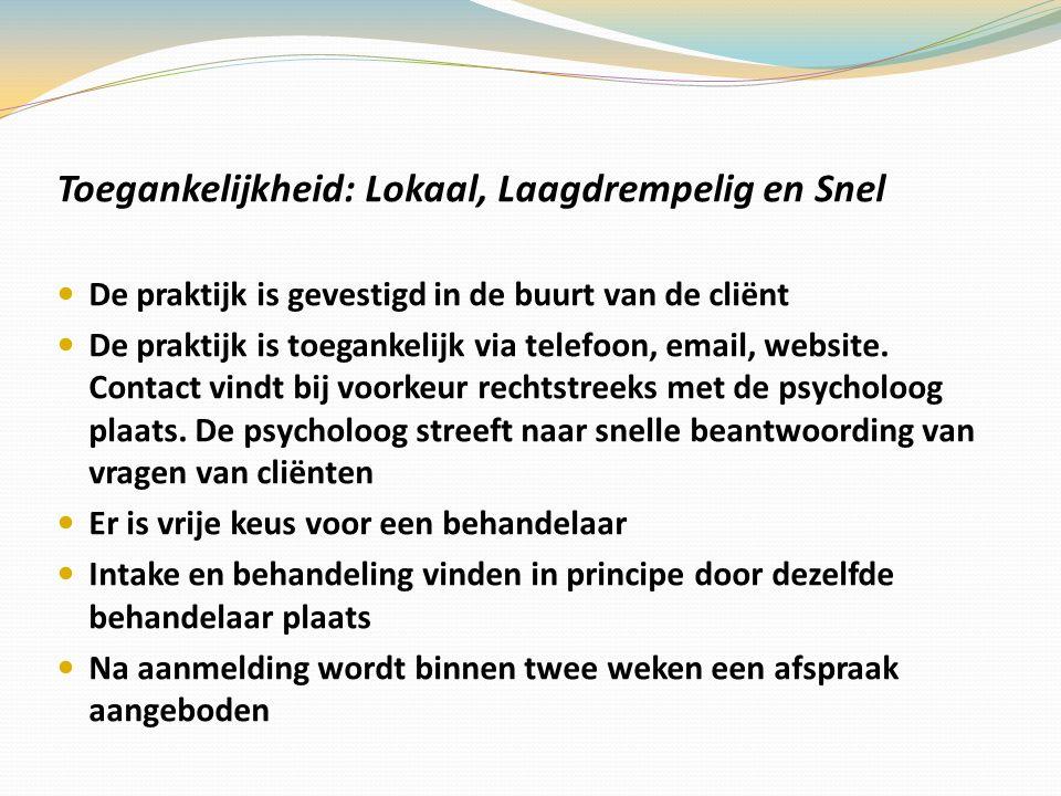 Toegankelijkheid: Lokaal, Laagdrempelig en Snel De praktijk is gevestigd in de buurt van de cliënt De praktijk is toegankelijk via telefoon, email, website.