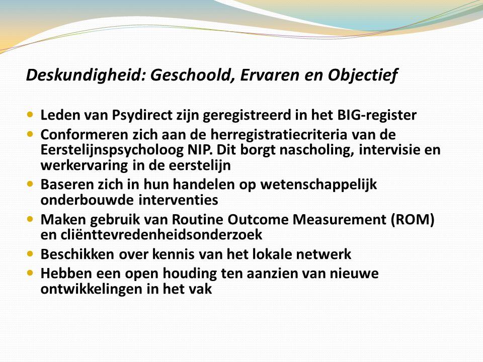 Deskundigheid: Geschoold, Ervaren en Objectief Leden van Psydirect zijn geregistreerd in het BIG-register Conformeren zich aan de herregistratiecriteria van de Eerstelijnspsycholoog NIP.
