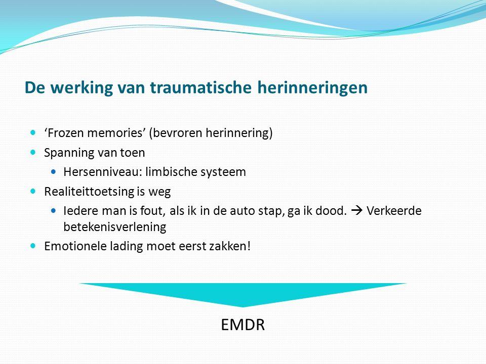 De werking van traumatische herinneringen 'Frozen memories' (bevroren herinnering) Spanning van toen Hersenniveau: limbische systeem Realiteittoetsing