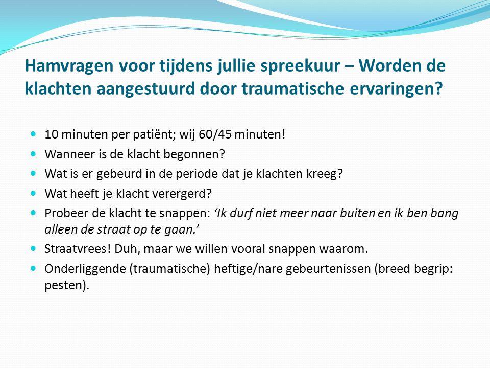 Hamvragen voor tijdens jullie spreekuur – Worden de klachten aangestuurd door traumatische ervaringen? 10 minuten per patiënt; wij 60/45 minuten! Wann