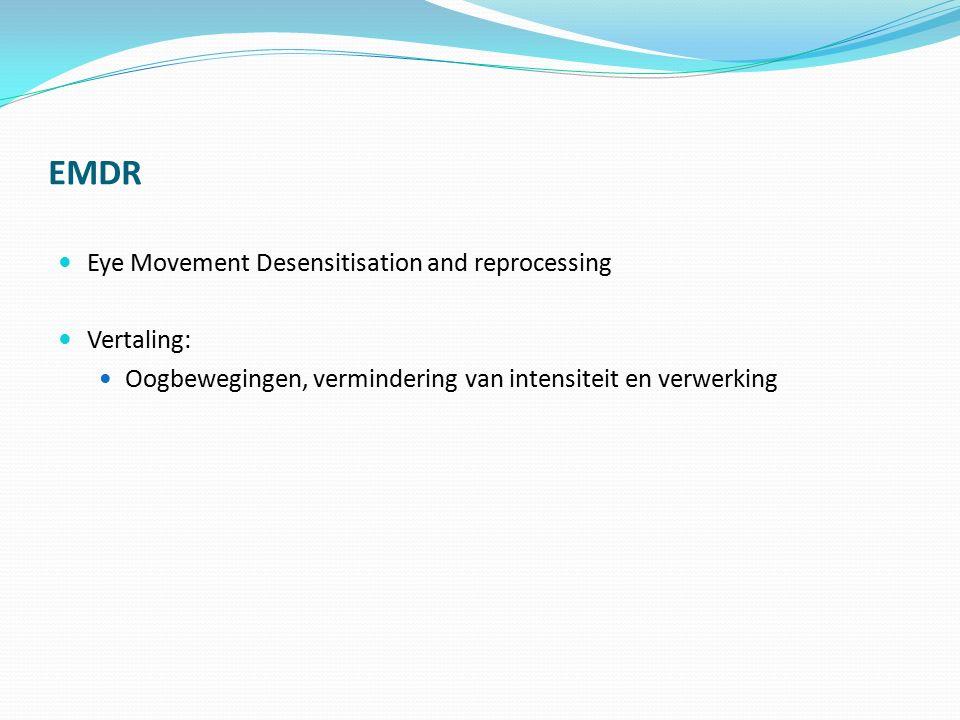 EMDR Eye Movement Desensitisation and reprocessing Vertaling: Oogbewegingen, vermindering van intensiteit en verwerking