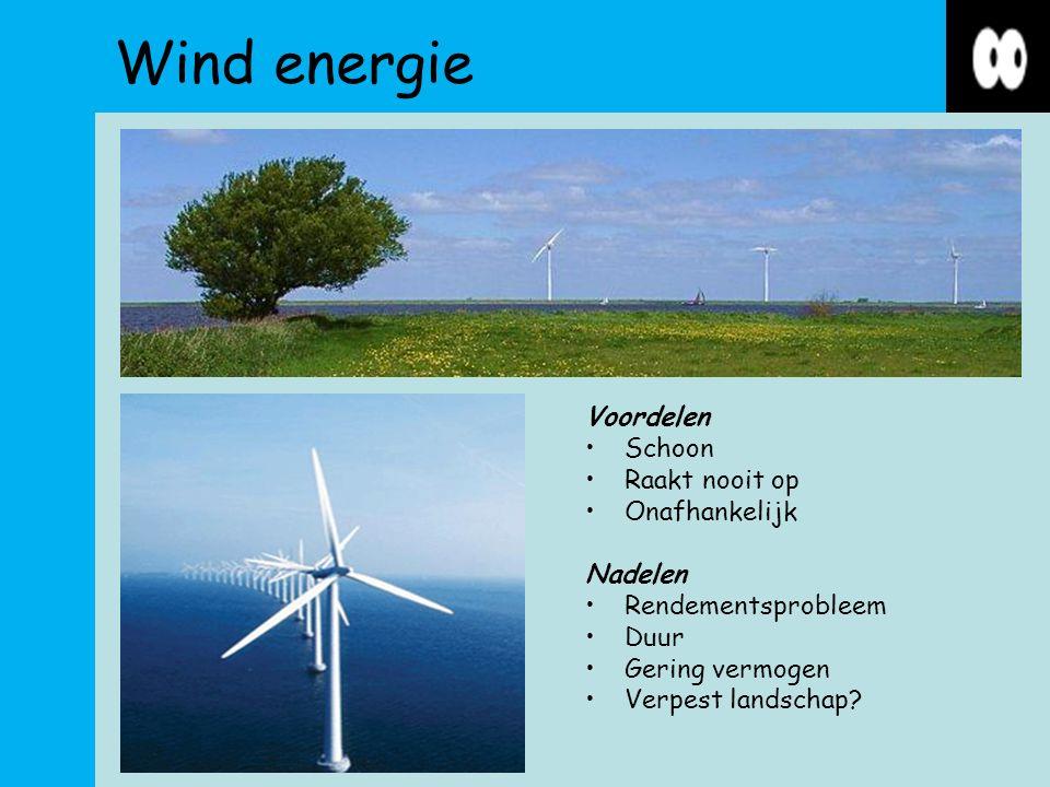 Wind energie Voordelen Schoon Raakt nooit op Onafhankelijk Nadelen Rendementsprobleem Duur Gering vermogen Verpest landschap