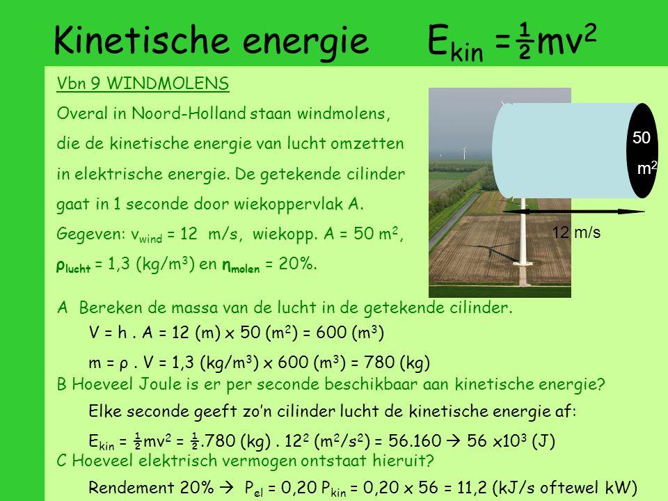 Kinetische energie E kin =½mv 2 Vbn 9 WINDMOLENS Overal in Noord-Holland staan windmolens, die de kinetische energie van lucht omzetten in elektrische energie.
