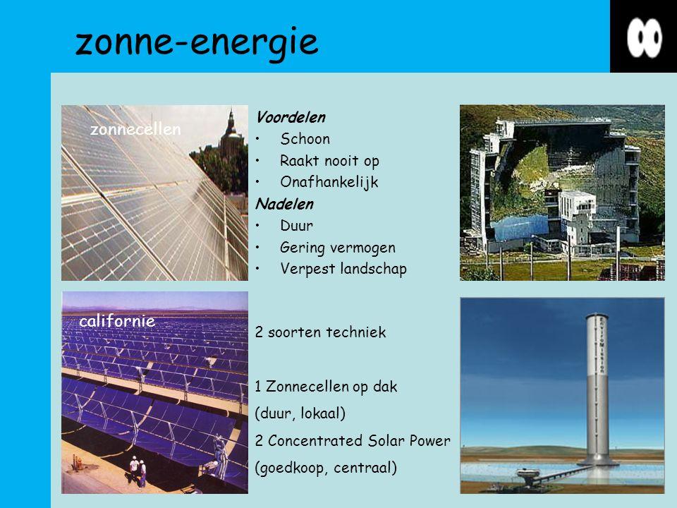 zonne-energie Voordelen Schoon Raakt nooit op Onafhankelijk Nadelen Duur Gering vermogen Verpest landschap zonnecellen 2 soorten techniek 1 Zonnecellen op dak (duur, lokaal) 2 Concentrated Solar Power (goedkoop, centraal) australie californie frankrijk