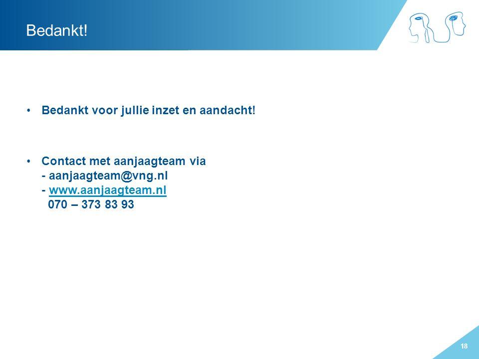 18 Bedankt voor jullie inzet en aandacht! Contact met aanjaagteam via - aanjaagteam@vng.nl - www.aanjaagteam.nl 070 – 373 83 93www.aanjaagteam.nl Beda