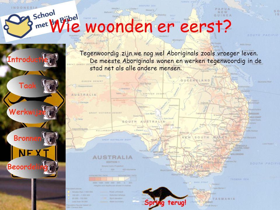 Wie woonden er eerst? Tegenwoordig zijn we nog wel Aboriginals zoals vroeger leven. De meeste Aboriginals wonen en werken tegenwoordig in de stad net