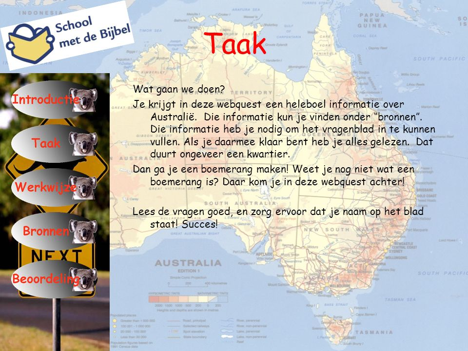 """Taak Wat gaan we doen? Je krijgt in deze webquest een heleboel informatie over Australië. Die informatie kun je vinden onder """"bronnen"""". Die informatie"""