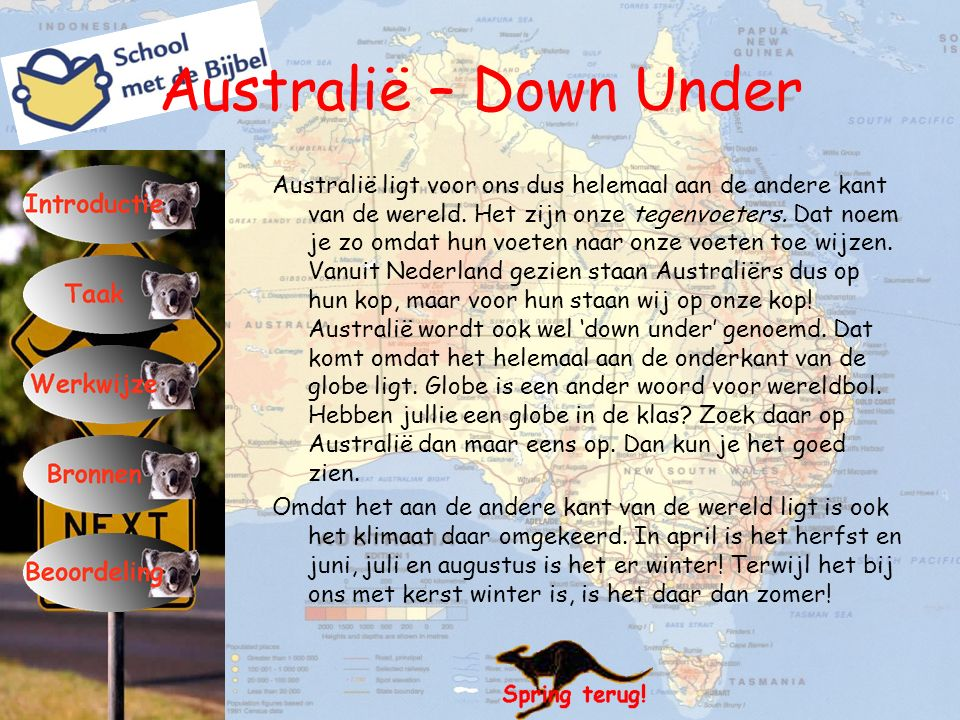Australië – Down Under Australië ligt voor ons dus helemaal aan de andere kant van de wereld. Het zijn onze tegenvoeters. Dat noem je zo omdat hun voe