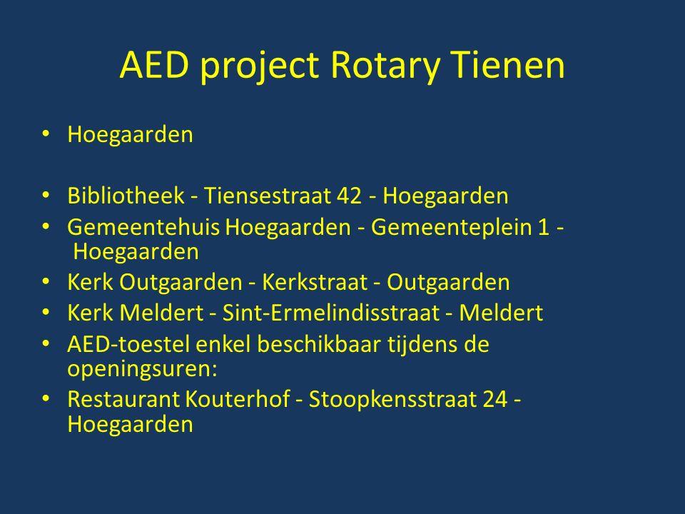 AED project Rotary Tienen Hoegaarden Bibliotheek - Tiensestraat 42 - Hoegaarden Gemeentehuis Hoegaarden - Gemeenteplein 1 - Hoegaarden Kerk Outgaarden - Kerkstraat - Outgaarden Kerk Meldert - Sint-Ermelindisstraat - Meldert AED-toestel enkel beschikbaar tijdens de openingsuren: Restaurant Kouterhof - Stoopkensstraat 24 - Hoegaarden