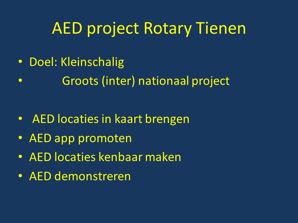 Doel: Kleinschalig Groots (inter) nationaal project AED locaties in kaart brengen AED app promoten AED locaties kenbaar maken AED demonstreren