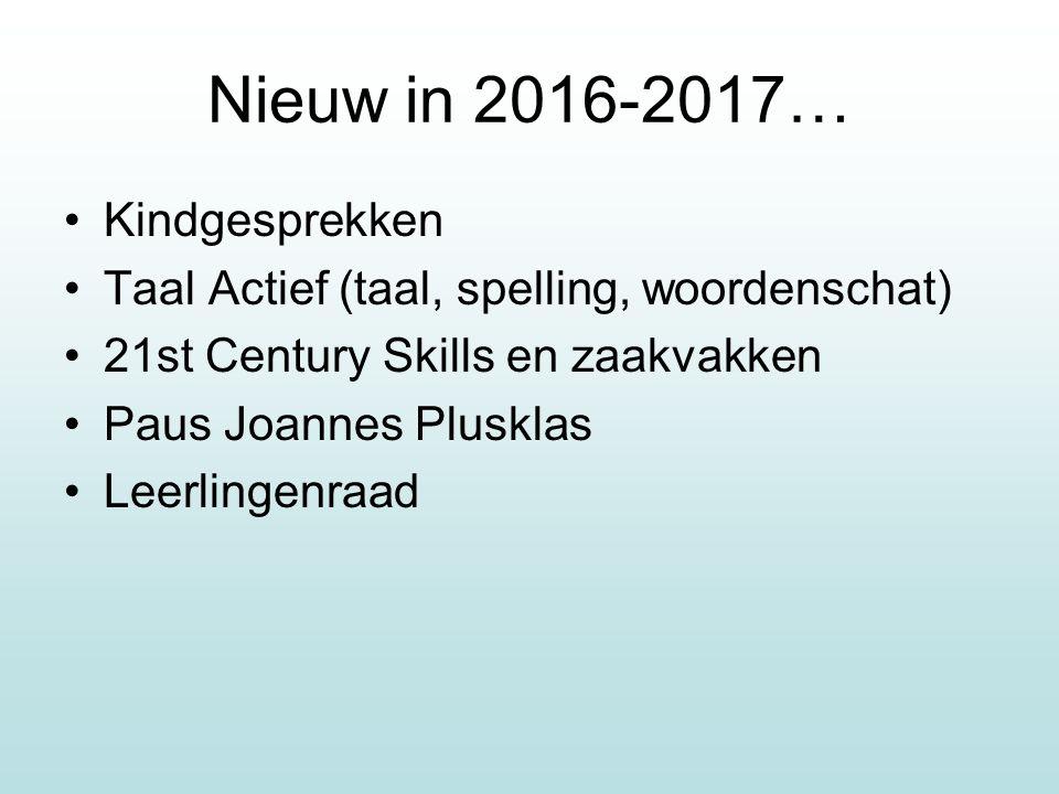 Nieuw in 2016-2017… Kindgesprekken Taal Actief (taal, spelling, woordenschat) 21st Century Skills en zaakvakken Paus Joannes Plusklas Leerlingenraad