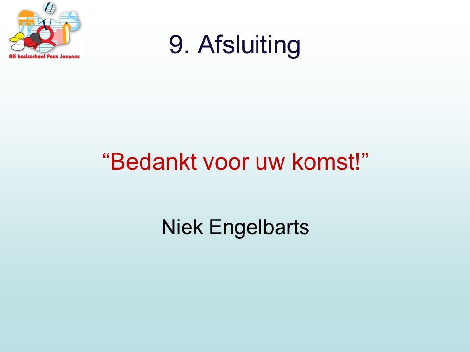 """9. Afsluiting """"Bedankt voor uw komst!"""" Niek Engelbarts"""