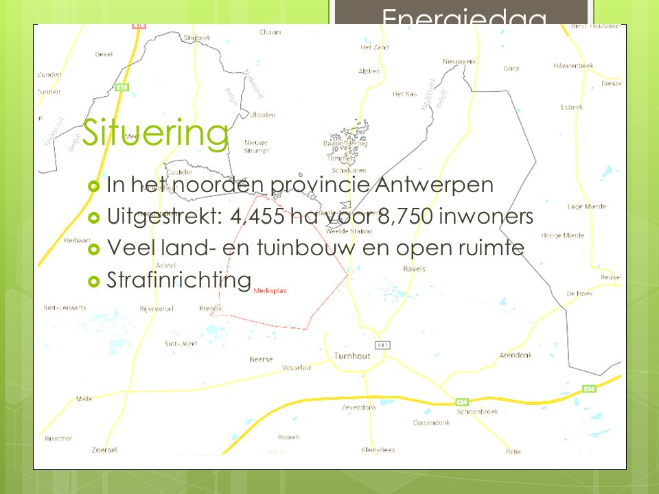 Situering  In het noorden provincie Antwerpen  Uitgestrekt: 4,455 ha voor 8,750 inwoners  Veel land- en tuinbouw en open ruimte  Strafinrichting E