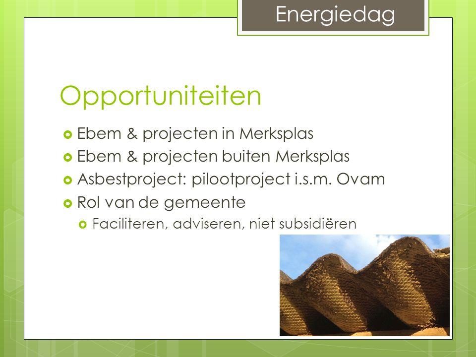 Opportuniteiten  Ebem & projecten in Merksplas  Ebem & projecten buiten Merksplas  Asbestproject: pilootproject i.s.m. Ovam  Rol van de gemeente 