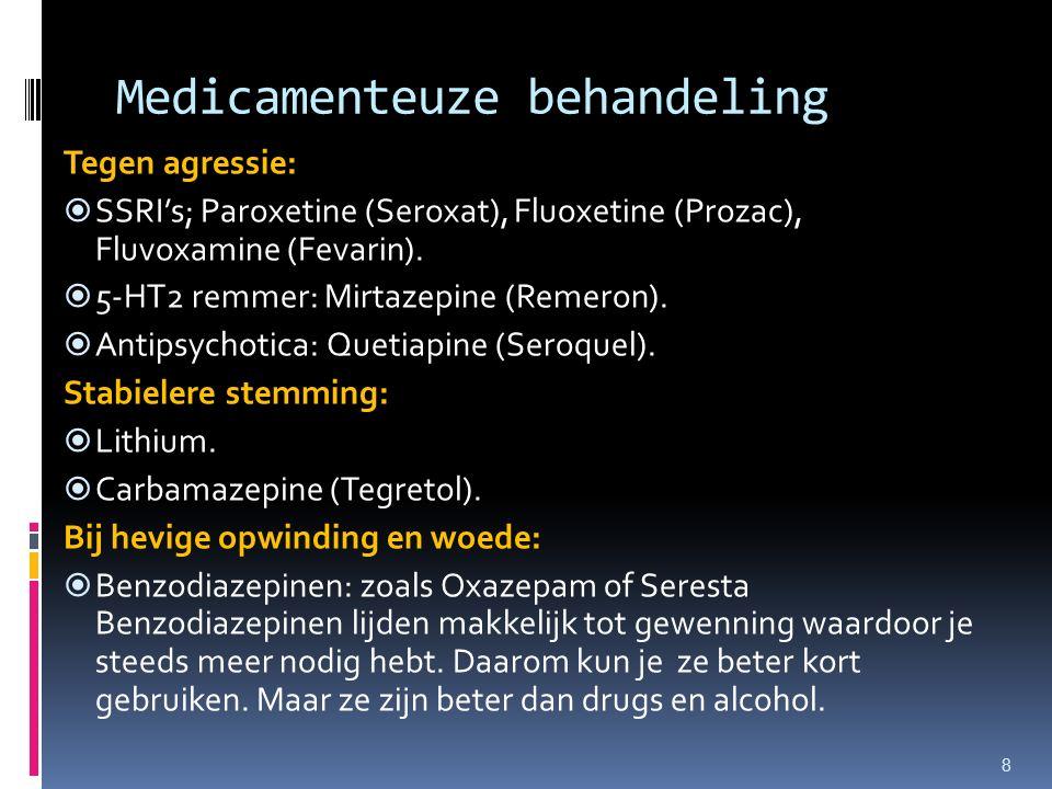 Medicamenteuze behandeling Tegen agressie:  SSRI's; Paroxetine (Seroxat), Fluoxetine (Prozac), Fluvoxamine (Fevarin).