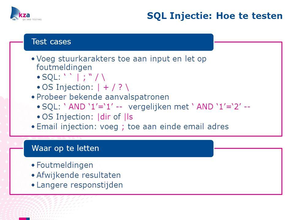 SQL Injectie: Hoe te testen Voeg stuurkarakters toe aan input en let op foutmeldingen SQL: ' ` | ; / \ OS Injection: | + / .