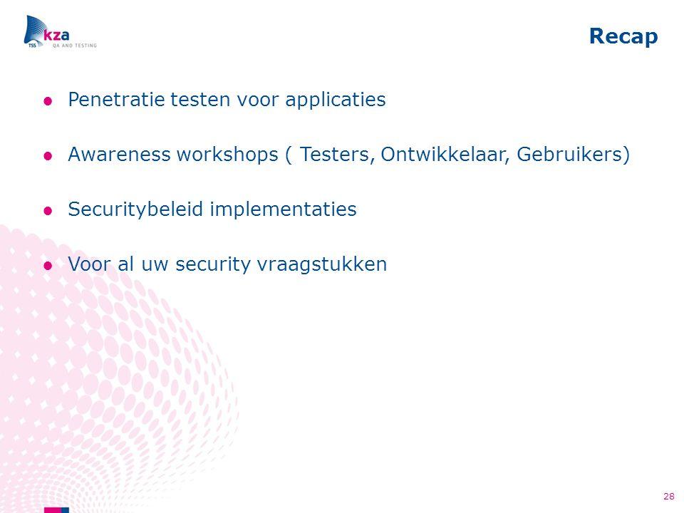 Recap 28 ●Penetratie testen voor applicaties ●Awareness workshops ( Testers, Ontwikkelaar, Gebruikers) ●Securitybeleid implementaties ●Voor al uw security vraagstukken