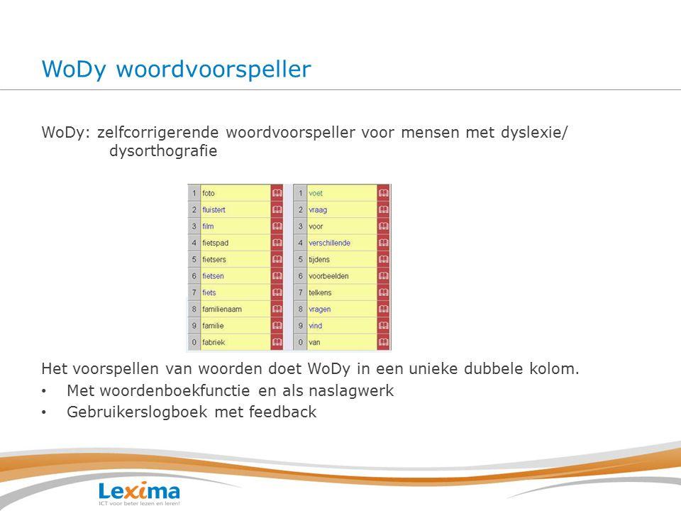 WoDy woordvoorspeller WoDy: zelfcorrigerende woordvoorspeller voor mensen met dyslexie/ dysorthografie Het voorspellen van woorden doet WoDy in een unieke dubbele kolom.