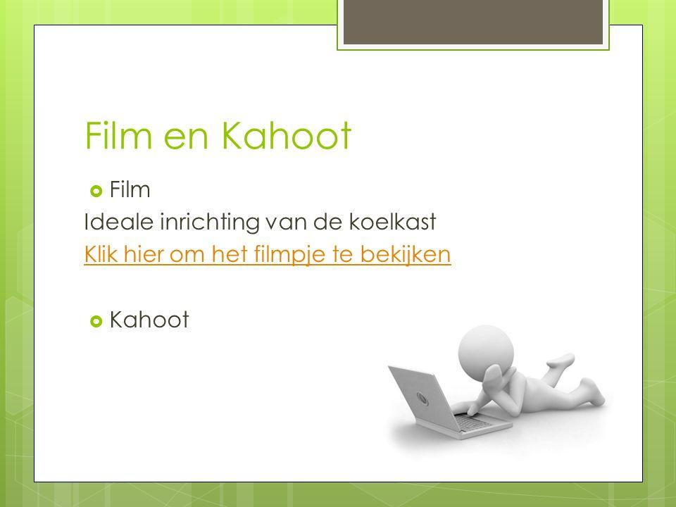 Film en Kahoot  Film Ideale inrichting van de koelkast Klik hier om het filmpje te bekijken  Kahoot
