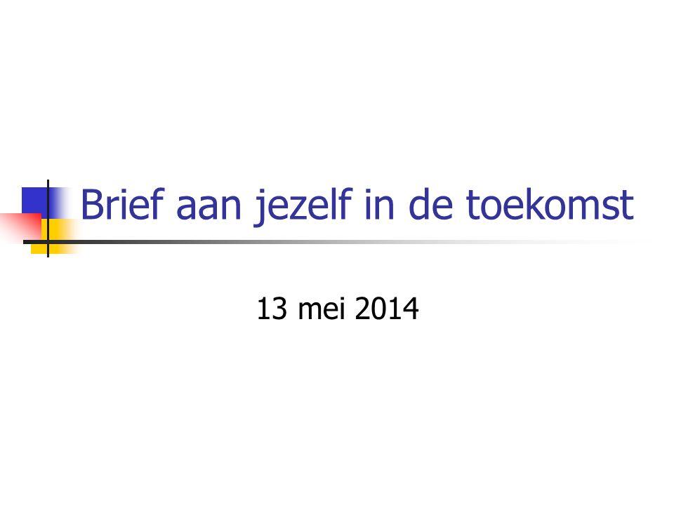 Brief aan jezelf in de toekomst 13 mei 2014