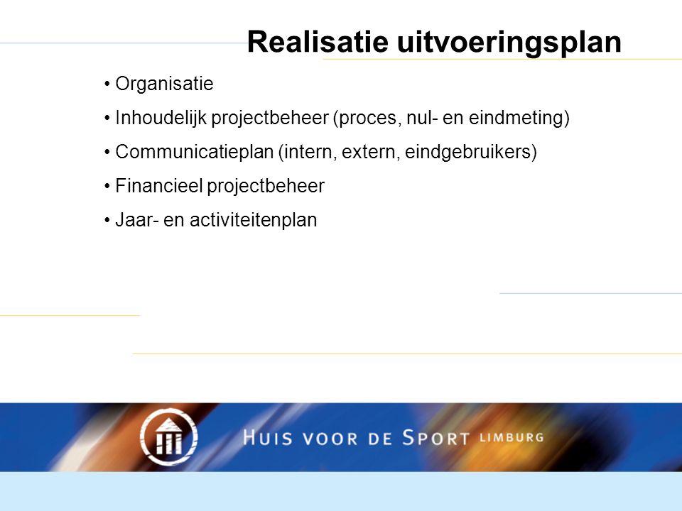 Realisatie uitvoeringsplan Organisatie Inhoudelijk projectbeheer (proces, nul- en eindmeting) Communicatieplan (intern, extern, eindgebruikers) Financieel projectbeheer Jaar- en activiteitenplan
