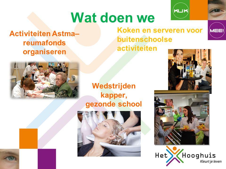 Wat doen we Activiteiten Astma– reumafonds organiseren Wedstrijden kapper, gezonde school Koken en serveren voor buitenschoolse activiteiten