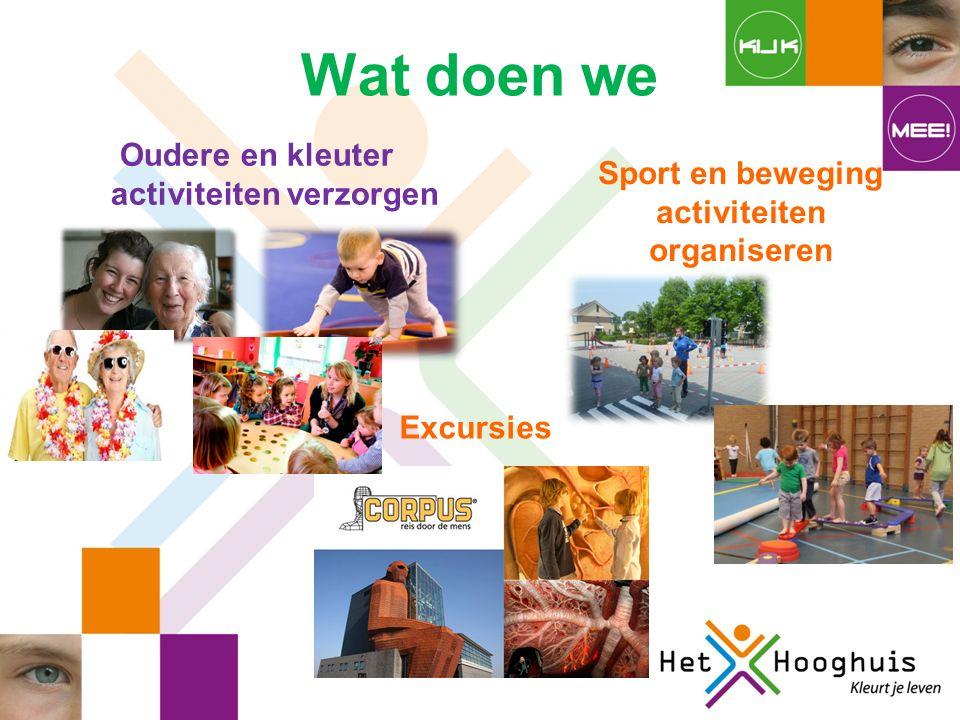 Wat doen we Oudere en kleuter activiteiten verzorgen Sport en beweging activiteiten organiseren Excursies