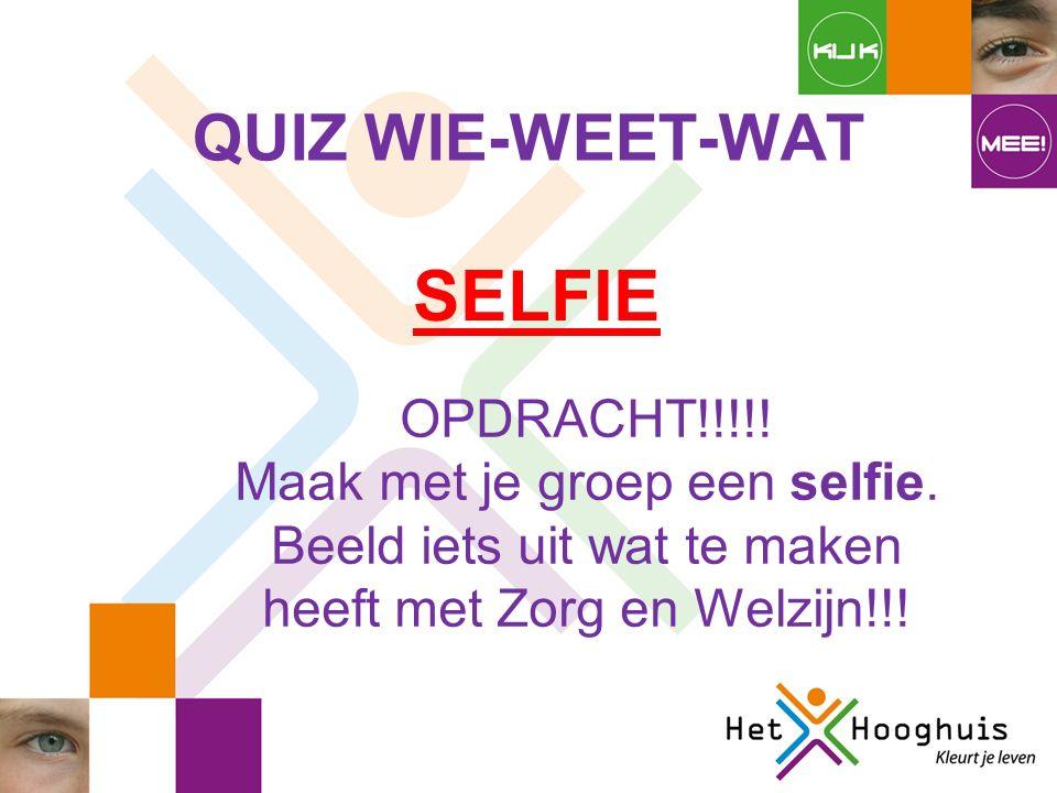 QUIZ WIE-WEET-WAT SELFIE OPDRACHT!!!!. Maak met je groep een selfie.