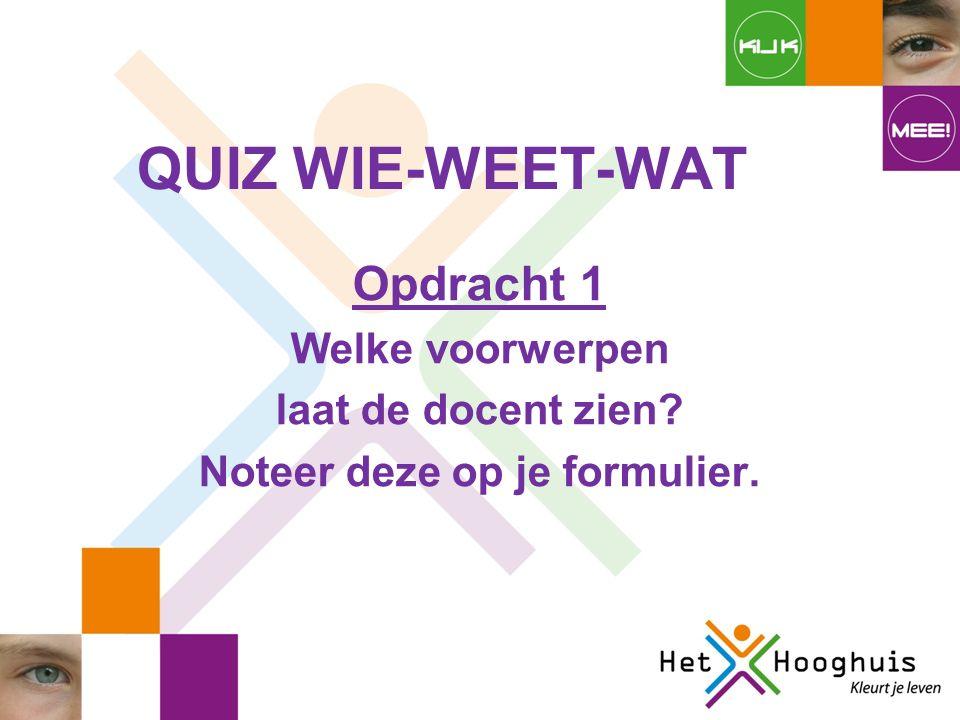 QUIZ WIE-WEET-WAT Opdracht 1 Welke voorwerpen laat de docent zien Noteer deze op je formulier.