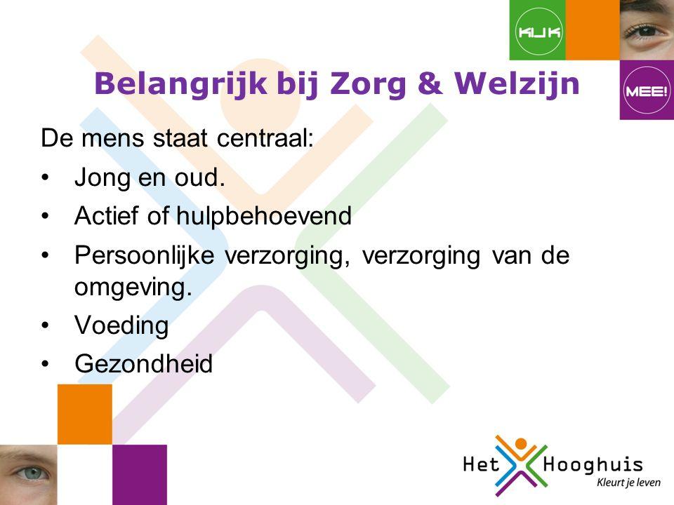 Belangrijk bij Zorg & Welzijn De mens staat centraal: Jong en oud.