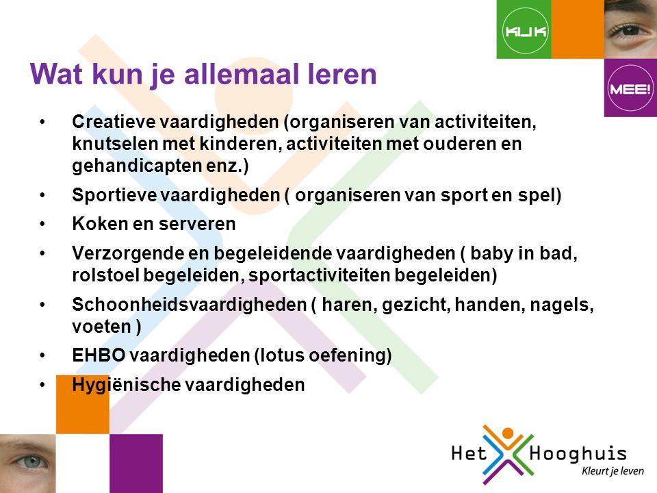 Creatieve vaardigheden (organiseren van activiteiten, knutselen met kinderen, activiteiten met ouderen en gehandicapten enz.) Sportieve vaardigheden ( organiseren van sport en spel) Koken en serveren Verzorgende en begeleidende vaardigheden ( baby in bad, rolstoel begeleiden, sportactiviteiten begeleiden) Schoonheidsvaardigheden ( haren, gezicht, handen, nagels, voeten ) EHBO vaardigheden (lotus oefening) Hygiënische vaardigheden Wat kun je allemaal leren