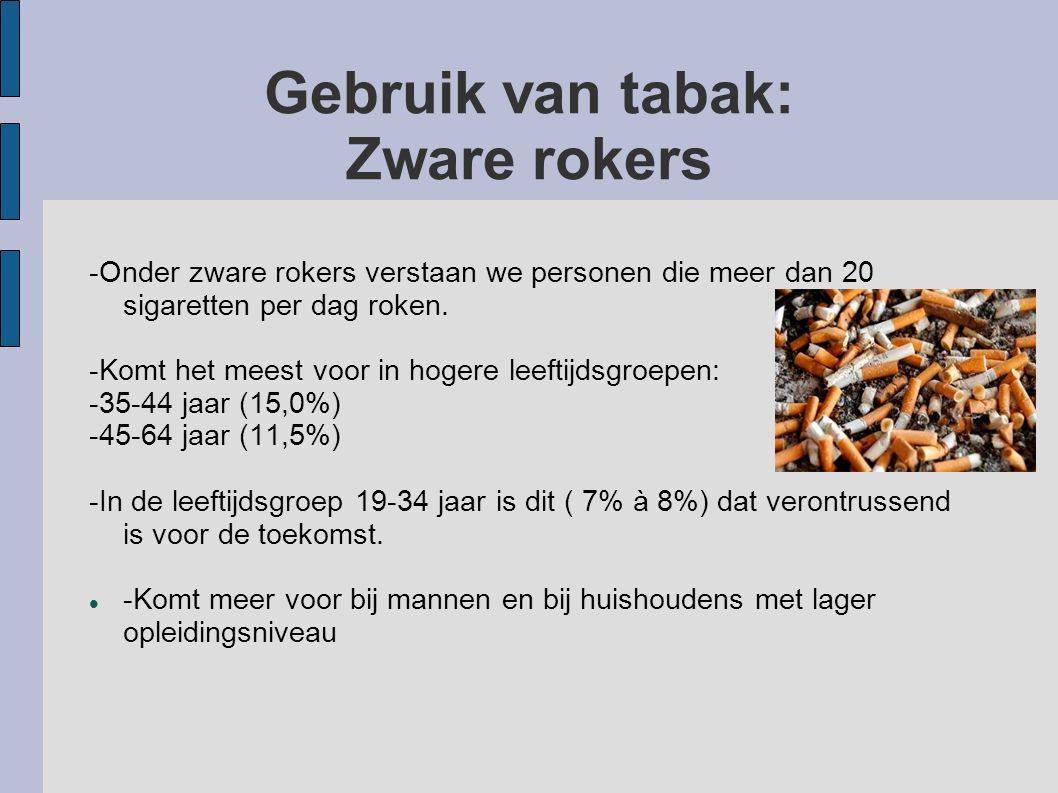 Gebruik van tabak: Zware rokers -Onder zware rokers verstaan we personen die meer dan 20 sigaretten per dag roken. -Komt het meest voor in hogere leef