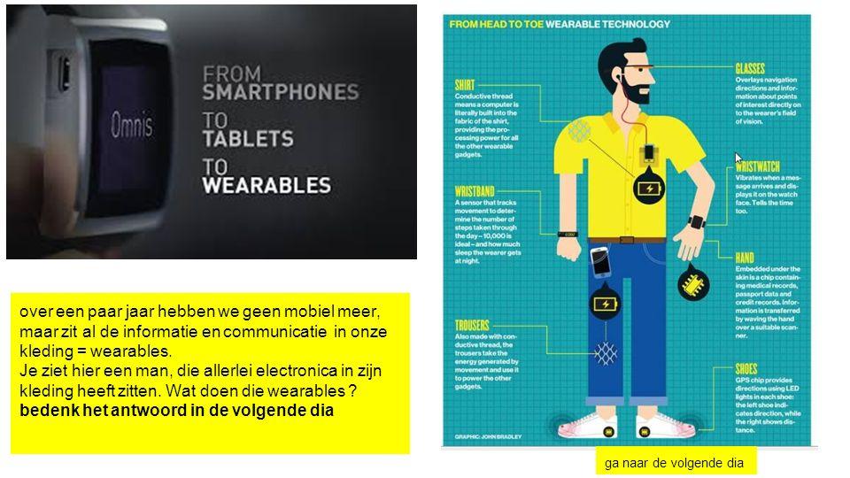 over een paar jaar hebben we geen mobiel meer, maar zit al de informatie en communicatie in onze kleding = wearables. Je ziet hier een man, die allerl