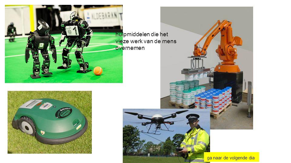 hulpmiddelen die het vieze werk van de mens overnemen ga naar de volgende dia