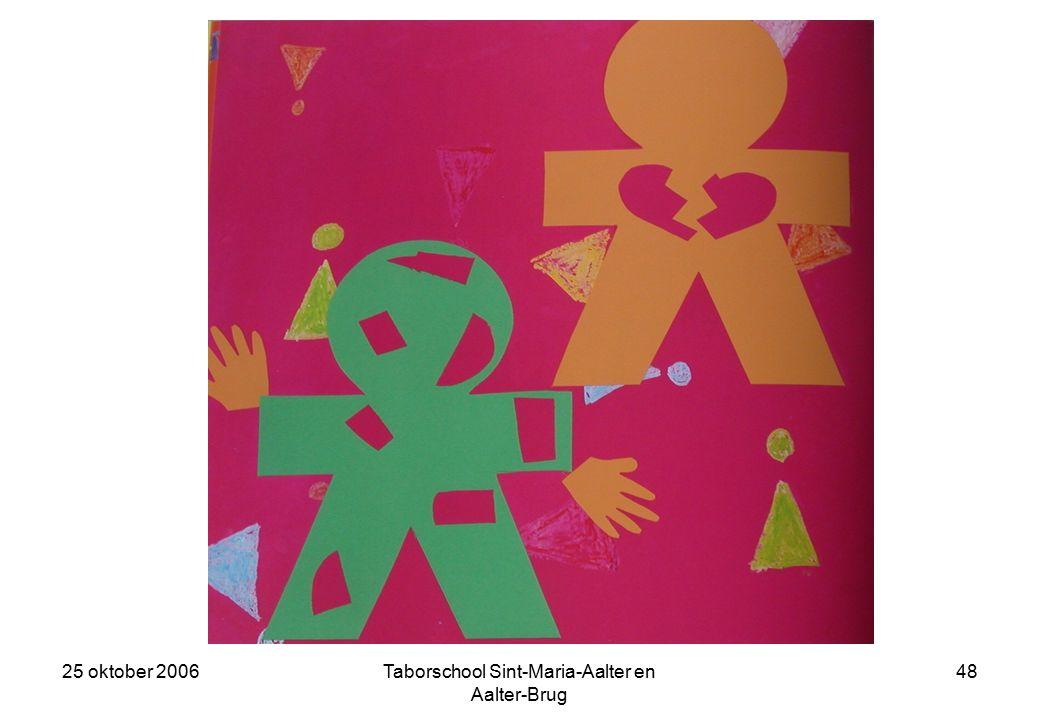 25 oktober 2006Taborschool Sint-Maria-Aalter en Aalter-Brug 47 Blind Vertrouwen vroeg ons nog elkaar te vertrouwen.
