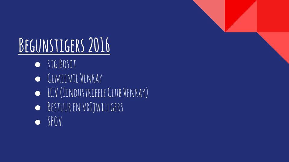 Begunstigers 2016 ● stg Bosit ● Gemeente Venray ● ICV (Iindustrieele Club Venray) ● Bestuur en vrIjwillgers ● SPOV
