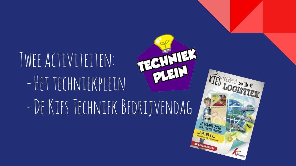 Twee activiteiten:  Het techniekplein  De Kies Techniek Bedrijvendag