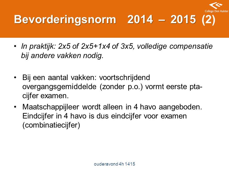 Bevorderingsnorm 2014 – 2015 Bevorderingsnorm 2014 – 2015 (2) In praktijk: 2x5 of 2x5+1x4 of 3x5, volledige compensatie bij andere vakken nodig.