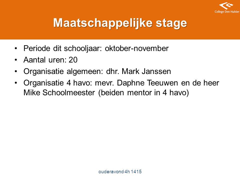 Maatschappelijke stage Periode dit schooljaar: oktober-november Aantal uren: 20 Organisatie algemeen: dhr.