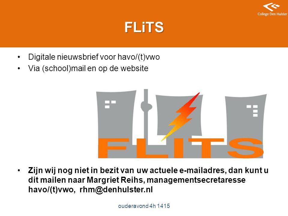 FLiTS Digitale nieuwsbrief voor havo/(t)vwo Via (school)mail en op de website Zijn wij nog niet in bezit van uw actuele e-mailadres, dan kunt u dit mailen naar Margriet Reihs, managementsecretaresse havo/(t)vwo, rhm@denhulster.nl ouderavond 4h 1415