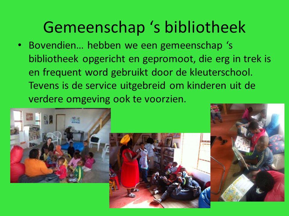 Gemeenschap 's bibliotheek Bovendien… hebben we een gemeenschap 's bibliotheek opgericht en gepromoot, die erg in trek is en frequent word gebruikt door de kleuterschool.