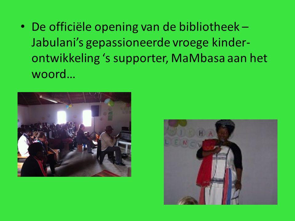 De officiële opening van de bibliotheek – Jabulani's gepassioneerde vroege kinder- ontwikkeling 's supporter, MaMbasa aan het woord…