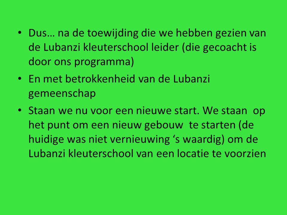 Dus… na de toewijding die we hebben gezien van de Lubanzi kleuterschool leider (die gecoacht is door ons programma) En met betrokkenheid van de Lubanzi gemeenschap Staan we nu voor een nieuwe start.